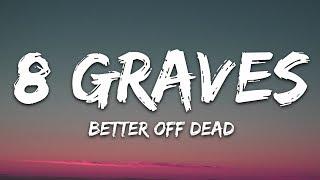 8 Graves - Better Off Dead (Lyrics)