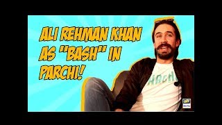 """Ali Rehman Khan talks about his character """"Bash"""" in Parchi"""