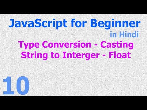 10 - JavaScript for Beginner - Type Casting | Conversion - String | Integer | Float - Hindi