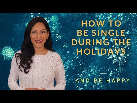 How to Be Single During the Holidays And Be Happy