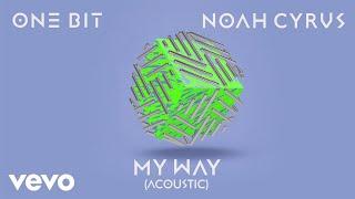 One Bit, Noah Cyrus - My Way (Acoustic) [Audio]