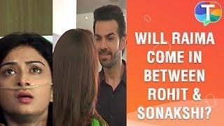 Will Raima be problem between Rohit and Sonakshi? | Kahaan Hum Kahaan Tum | 18th September 2019