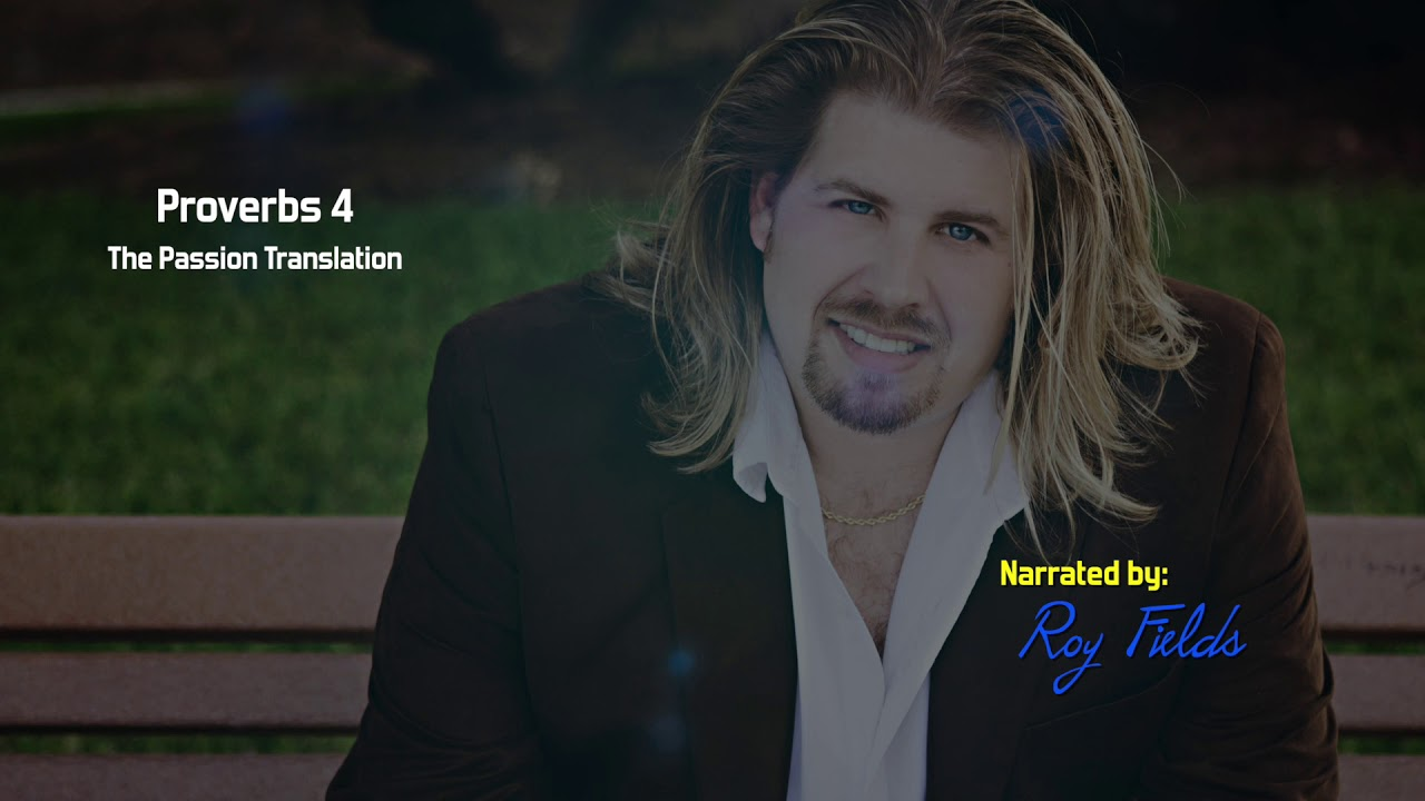 Proverbs 4 (TPT) The Passion Translation with Roy Fields