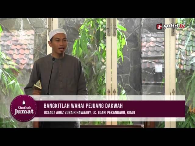 Khutbah Jumat - Bangkitlah Wahai Pejuang Dakwah - Abuz Zubair Hawaary, Lc.