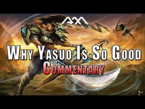 Why Yasuo Is So Good - League of Legends