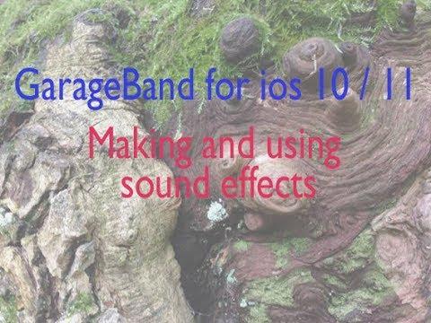 GarageBand for iOS 10 / 11: creating sound effects!