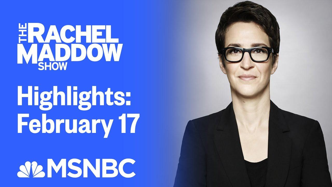 Watch Rachel Maddow Highlights: February 17 | MSNBC