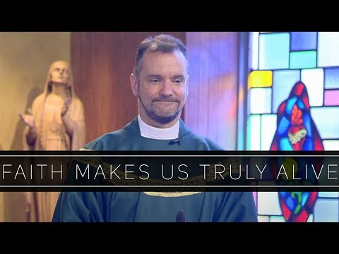 Faith Makes Us Truly Alive | Homily: Father Shawn Carey