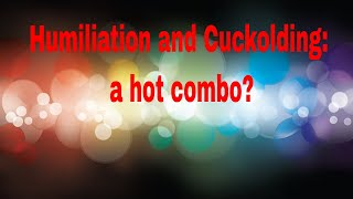 The humiliation and the Cuckold