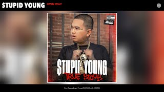 $tupid Young - Own Way (Audio)