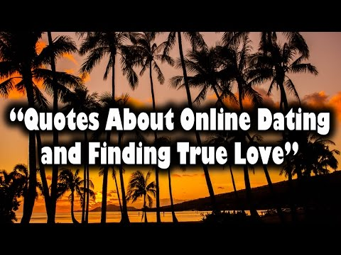Quotes About Online Dating and Finding True Love