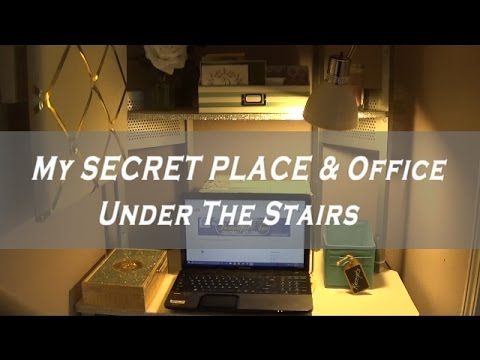 My SECRET PLACE & Office Closet Under the Stairs