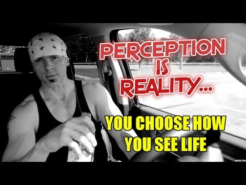Perception is Reality - You Choose How You See Life