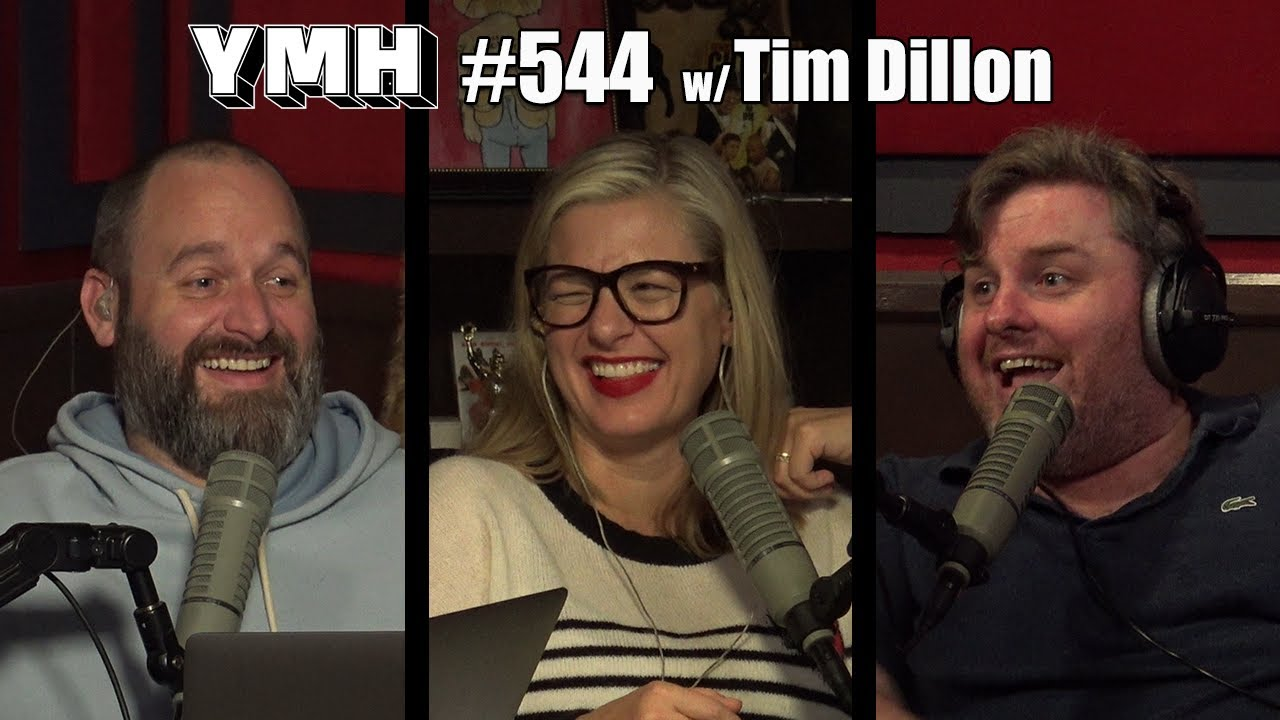 Your Mom's House Podcast - Ep. 544 w/ Tim Dillon