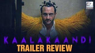 Kaalakaandi Trailer Review   Saif Ali Khan   Deepak Dobriyal   Kunal Roy Kapoor   Lehren Originals