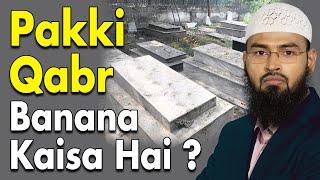 Qabar Ko Pakka Banana Haram Hai By Adv. Faiz Syed