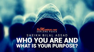Who you are and what is your purpose? - Sheikh Bilal Assad