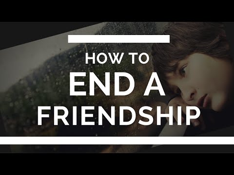 HOW TO END A FRIENDSHIP NICELY
