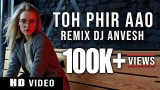 Toh Phir Aao (Remix) || Deep House Mix || DJ AnVesH || #tohphiraaoremix ||
