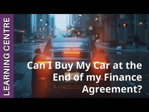 Can I Buy My Car at the End of my Finance Agreement? | OSV Learning Centre
