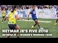 Neymar Jrs Five 2018 Neymar Jr Vs Womens Winning Team Five A Side Football Tournament