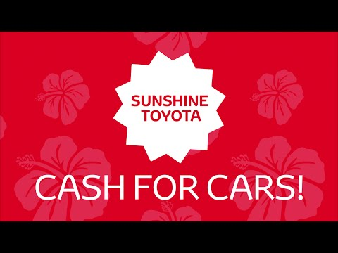 Cash for Cars!!! - Special offer at Sunshine Toyota