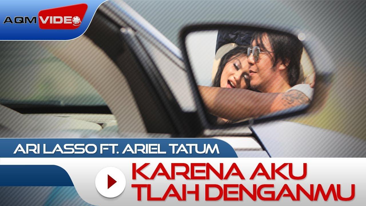 Ari Lasso & Ariel Tatum - Karena Aku Tlah Denganmu