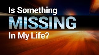 Beyond Today -- Is Something Missing in My Life?