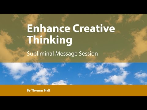 Enhance Creative Thinking - Subliminal Message Session - By Thomas Hall