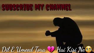 Dil E Umeed Tora  Hai Kisi Ne whatsApp HD Status