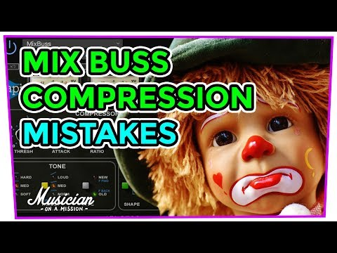 6 Mix Buss Compression Mistakes That Will Destroy Your Mixes | musicianonamission.com-Mix School #28