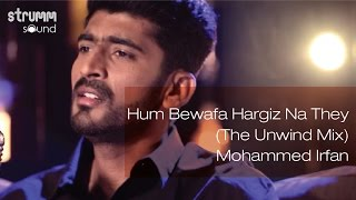 Hum Bewafa Hargiz Na They (The Unwind Mix) I Mohammed Irfan