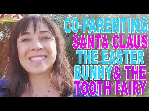 Co-Parenting, Santa Claus, The Easter Bunny & The Tooth Fairy