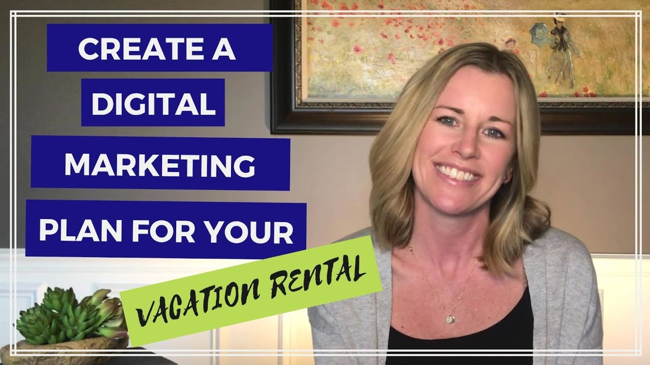 Create a digital marketing plan for your vacation rental (website, email, social media, etc.)