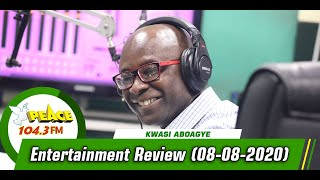 Entertainment Review with Kwasi Aboagye On Peace 104.3 Fm (08/08/2020)