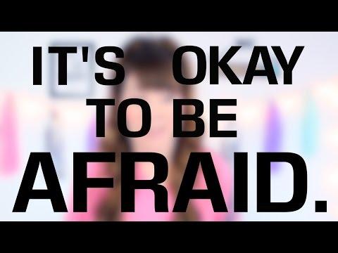 IT'S OKAY TO BE AFRAID!