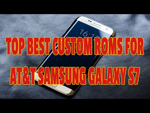 TOP BEST CUSTOM ROMS FOR AT&T SAMSUNG GALAXY S7
