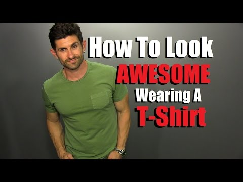 How To  Look AWESOME In A T-Shirt | 5 Secret T-Shirt Tips To Look STUDLY
