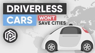 Self-Driving Cars Won't Save Cities - Here's What Will