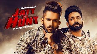 Jatt On Hunt (Official Video) Jovan Dhillon Ft Dilpreet Dhillon | Latest Punjabi Songs 2019