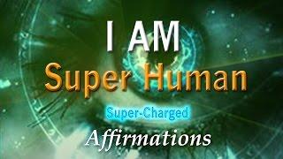 Super Human - I AM Truly Super Powerful - Super-Human Charged Affirmations