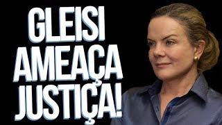 Gleisi faz ameaça à justiça!