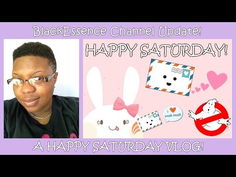 BlackEssence Channel Update: A Happy Saturday Vlog!