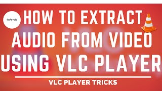 Download How to Extract Audio from Video files using VLC Media Player
