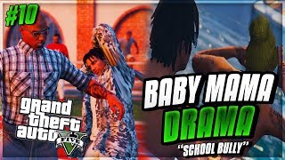 "GTA 5 ONLINE ""BABY MAMA DRAMA IN DA HOOD"" EP. 10 - SCHOOL BULLY"