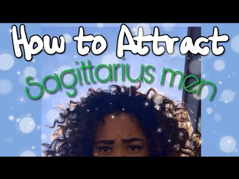 HOW TO ATTRACT A SAGITTARIUS MAN - ALL ABOUT SAGITTARIUS MEN