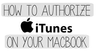 How To Authorize Itunes On Your Mac Or Macbook 2015 2016