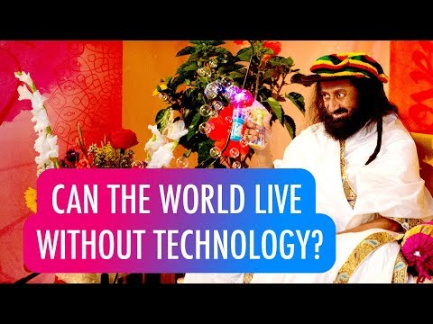 Can The World  Live Without Technology? | Gurudev Sri Sri Ravi Shankar