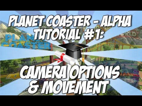 Planet Coaster - Alpha: Camera & Movement Tutorial