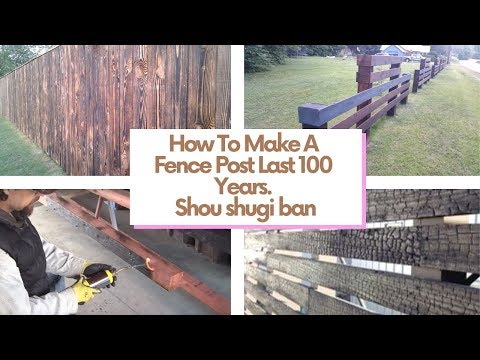 How To Make A Fence Post Last 100 Years. Shou shugi ban 1.0
